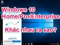 Windows 10 Home, Pro, Enterprise khác nhau ra sao ?